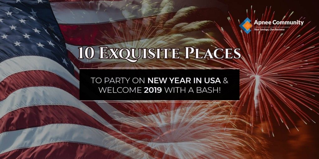 10 Exquisite Places to Party on New Year's Eve in USA and Welcome 2019 with a Bash! | ApneeCommunity | Nearby events