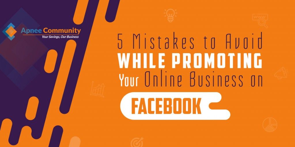 5 Mistakes to Avoid While Promoting Your Online Business on Facebook: ApneeCommunity