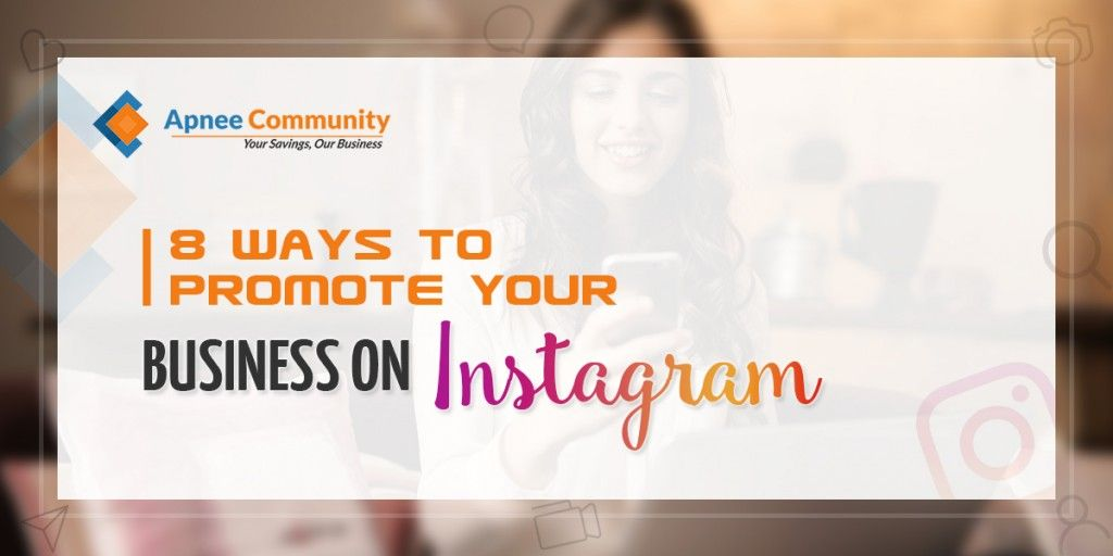 8 Ways to promote your Business on Instagram - Apneeommunity Events