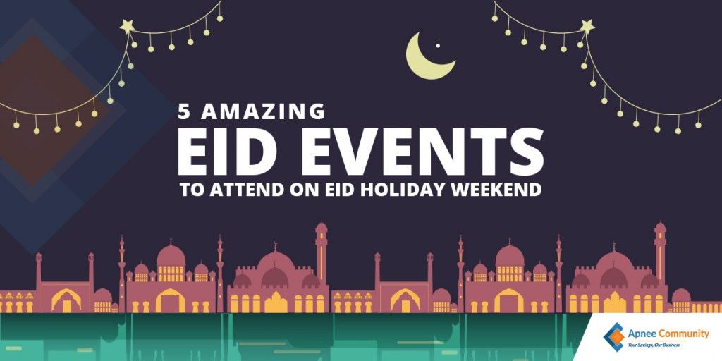 Upcoming Eid Events to Attend | ApneeCommunity