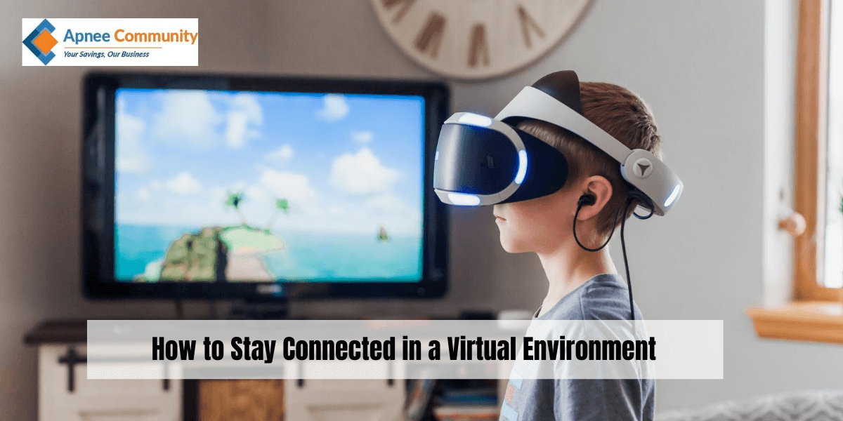 How to Stay Connected in a Virtual Environment